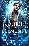 Königin der Elemente: Buch Zwei: Ein paranormaler Reverse Harem Liebesroman