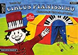 Circus Pianissimo: Klavierschule für Kinder schon ab vier Jahren. Lehrbuch für Piano. Klaviernoten. Klavierstücke. Kinderlieder. Spielbuch. Songbook....