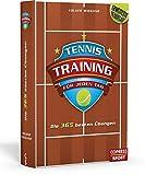 Tennistraining für jeden Tag: Die 365 besten Übungen