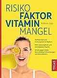 Risikofaktor Vitaminmangel: Stoffwechsel und Immunsystem in Topform; Mehr Leistungskraft und eine stabilere Psyche; Schutz gegen Krebs,...