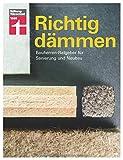 Richtig dämmen: Passende Dämmung ermitteln - Baustoffe und Preise - Mit Skizzen - Energie sparen - Ökologisch bauen: Bauherren-Ratgeber für Sanierung und...