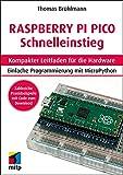 Raspberry Pi Pico Schnelleinstieg: Kompakter Leitfaden für die Hardware. Einfache Programmierung mit MicroPython (mitp Professional)