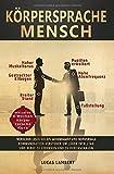 Körpersprache Mensch: Menschen lesen wie ein Geheimagent und nonverbale Kommunikation verstehen um Lügen im Alltag und Beruf zu erkennen und zu ... lesen)...