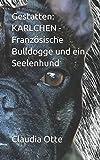 Gestatten: KARLCHEN - Französische Bulldogge und ein Seelenhund