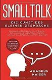 Smalltalk - Die Kunst des kleinen Gesprächs: Kommunikationstraining in der Praxis - Schüchternheit überwinden, Rhetorik verbessern und ... Networking...