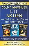 DER FINANZFÜHRERSCHEIN - GOLD & IMMOBILIEN | ETF | AKTIEN - DAS 3 IN 1 BUCH FÜR EINSTEIGER: BÖRSE VERSTEHEN, INTELLIGENT INVESTIEREN & SOUVERÄN GELD ANLEGEN...