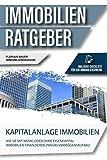 Der Immobilien Ratgeber: Kapitalanlage Immobilien – Wie Sie mit wenig oder ohne Eigenkapital Immobilien finanzieren zwecks Vermögensaufbau. Inklusive...
