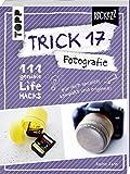 Trick 17 Pockezz – Fotografie: 111 geniale Lifehacks für den perfekten Schnappschuss
