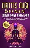 Drittes Auge öffnen - Zirbeldrüse aktivieren: Das Praxisbuch zur Bewusstseinserweiterung und zur Reinigung der Zirbeldrüse - Zirbeldrüse aktivieren,...
