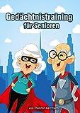 Gedächtnistraining für Senioren: Gehirnjogging mit Gedächtnisspielen, Kreuzworträtsel, Sudokus und Logikrätseln. Das neue Rätselbuch als Beschäftigung...