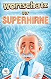 Wortschatz für Superhirne: Gehobene Sprache für alle Situationen - Mit diesem Buch verbessern Sie Ihre Ausdrucksweise und haben immer das passende Wort parat