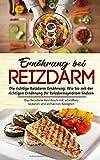 Ernährung bei Reizdarm - Die richtige Reizdarm Ernährung: Wie Sie mit der richtigen Ernährung Ihr Reizdarmsyndrom lindern: Das Reizdarm Kochbuch mit...