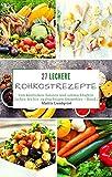 27 Leckere Rohkostrezepte - Band 2: Von köstlichen Salaten und schmackhaften Kuchen bis hin zu fruchtigen Smoothies