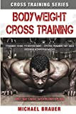 Bodyweight Cross Training: Cross Training mit dem eigenen Körpergewicht (Cross Training Series, Band 1)