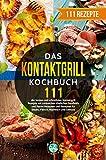 Das Kontaktgrill Kochbuch: 111 der besten und schnellsten Kontaktgrill Rezepte mit zahlreichen köstlichen Sandwich und Panini Rezepten und Rezepten für...