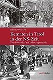 Kematen in Tirol in der NS-Zeit: Vom Bauerndorf zur Industriegemeinde (Studien zu Geschichte und Politik)