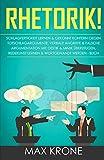 Rhetorik!: Schlagfertigkeit lernen & gekonnt kontern gegen Totschlagargumente, verbale Angriffe & falsche Argumentation - Mit Gestik & Mimik überzeugen,...