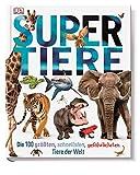 Supertiere: Die 100 größten, schnellsten, gefährlichsten Tiere der Welt