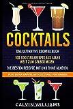 COCKTAILS: Das ultimative Cocktailbuch: 100 Cocktailrezepte aus aller Welt zum selber mixen - die besten Rezepte mit und ohne Alkohol: Plus extra Kapitel mit...