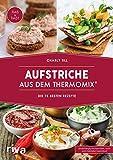 Aufstriche aus dem Thermomix®: Die 75 besten Rezepte. Rezept-Ideen für Brotaufstriche, Dips, Chutneys, Brotrezepte, Humus, Guacamole, Kräuter-Butter und...