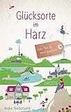 Glücksorte im Harz: Fahr hin und werd glücklich
