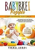 Babybrei Rezepte: Gesunde Babynahrung selbst gemacht: Das Beikost Buch mit über 60 leckeren und einfachen Rezepten für Babys und Kleinkinder (Alles rund um...