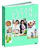 Clean Eating Kochbuch: Echtes Essen. Natürliche Bewegung. Neues Lebensgefühl. Natürlich essen mit 130 Rezepten aus der Vollwertküche, natürlich bewegen mit...