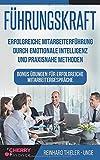 Führungskraft: Erfolgreiche Mitarbeiterführung durch emotionale Intelligenz und praxisnahe Methoden - Bonus Übungen für erfolgreiche ... Führung und...