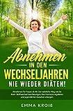 ABNEHMEN IN DEN WECHSELJAHREN - Nie wieder Diäten!: Abnehmen für Frauen ab 40. Der natürliche Weg wie Sie Ihren Stoffwechsel beschleunigen, Ihre Hormone...