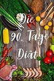 Die 90. Tage Diät: 90. Tage Diät Tagebuch zum ausfüllen der täglichen Erfolge / 120 linierte Seiten / DIN A5