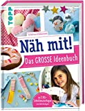 Näh mit! Das große Ideenbuch: Tolle Nähideen für Kinder ab 7 Jahren. Mit 2 XXL-Schnittmusterbogen zum Sofort-Loslegen!