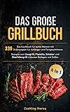 Das große Grillbuch: Das Kochbuch für echte Männer mit 330 Grill-rezepten für Anfänger und Fortgeschrittene Rezepte vom Gasgrill, Plancha, Smoker und...