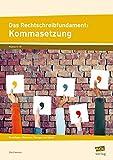 Das Rechtschreibfundament: Kommasetzung: Grundlagen, Methoden, Übungen und Spiele (5. bis 10. Klasse)