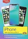 iPhone Tipps und Tricks zu iOS 12 - zu allen aktuellen iPhone XR, XS, XS Max und Modellen 8, 8 Plus und X, ab iPhone 5S, iPhone 6, iPhone 7 - komplett in Farbe