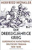 Der Dreißigjährige Krieg: Europäische Katastrophe, deutsches Trauma 1618–1648