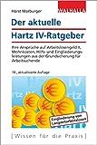 Der aktuelle Hartz IV-Ratgeber: Ihre Ansprüche auf Arbeitslosengeld II, Wohnkosten, Hilfs- und Eingliederungsleistungen aus der Grundsicherung für...