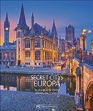 Reiseziele Secret Citys Europa: 70 charmante Städte abseits des Trubels. Bildband mit echten Insidertipps für unvergessliche Städtereisen in Europa. Von Bath...