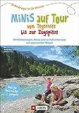 Kinderwagen Wanderungen: Minis auf Tour vom Tegernsee bis zur Zugspitze. 30 Wanderungen für die Kleinsten. Wanderausflüge mit Kindern zwischen Tegernsee und...