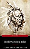 LEATHERSTOCKING TALES – Complete Series: The Deerslayer, The Last of the Mohicans, The Pathfinder, The Pioneers & The Prairie (Illustrated): Historical ......