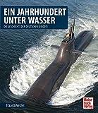 Ein Jahrhundert unter Wasser: Die Geschichte der deutschen U-Boote