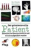 Der geheimnisvolle Patient: Rätselhafte Krankheitsfälle und wie sie aufgeklärt wurden