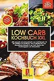 Low Carb Kochbuch XXL: 280 gesunde und schmackhafte Low Carb Rezepte für Berufstätige und Anfänger. Vom Frühstück zum Abendessen, Rezepte to go, tolle...