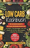 Low Carb Kochbuch: 99 leckere Rezepte + 30 Tage Ernährungsplan in einem | Das Einsteiger Low Carb Buch inkl. 20 Min. Blitzrezepten | Ideal für Berufstätige |...