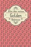 ALLES ÜBER MEINEN GOLDEN RETRIEVER: Tolles Buch für alle Informationen über deinen Hund