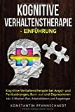 Kognitive Verhaltenstherapie - Einführung: Kognitive Verhaltenstherapie bei Angst- und Panikstörungen, Burn-out und Depressionen   inkl. 4-Wochen-Plan,...