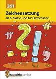Zeichensetzung ab 6. Klasse und für Erwachsene, A5- Heft (Deutsch: Rechtschreiben und Diktate, Band 261)