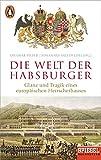 Die Welt der Habsburger: Glanz und Tragik eines europäischen Herrscherhauses - Ein SPIEGEL-Buch