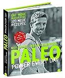Paleo 2 - Steinzeit Diät: Power every day. eat • move • sleep • feel • 120 neue Rezepte glutenfrei, laktosefrei & alltagstauglich. Mit...