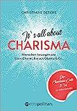 It's all about CHARISMA: Menschen bewegen wie Coco Chanel, Barack Obama & Co.; Der Charisma-Code 5 3/4 für Führungskräfte (metropolitan Bücher)