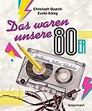 """Das waren unsere 80er: Walkman, Dallas, Vokuhila. Bandsalat und Rudi Carrell. Eine nostalgische Sammlung von """"Weißt-Du-noch-Anekdoten"""""""